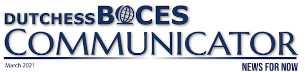 [PIC] Dutchess BOCES Communicator Masthead March 2021